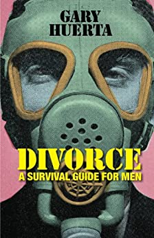 DIVORCE - A Survival Guide For Men by [Huerta, Gary]