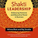 Shakti Leadership: Embracing Feminine and Masculine Power in Business Audiobook by Nilima Bhat, Raj Sisodia Narrated by Barbara McAfee