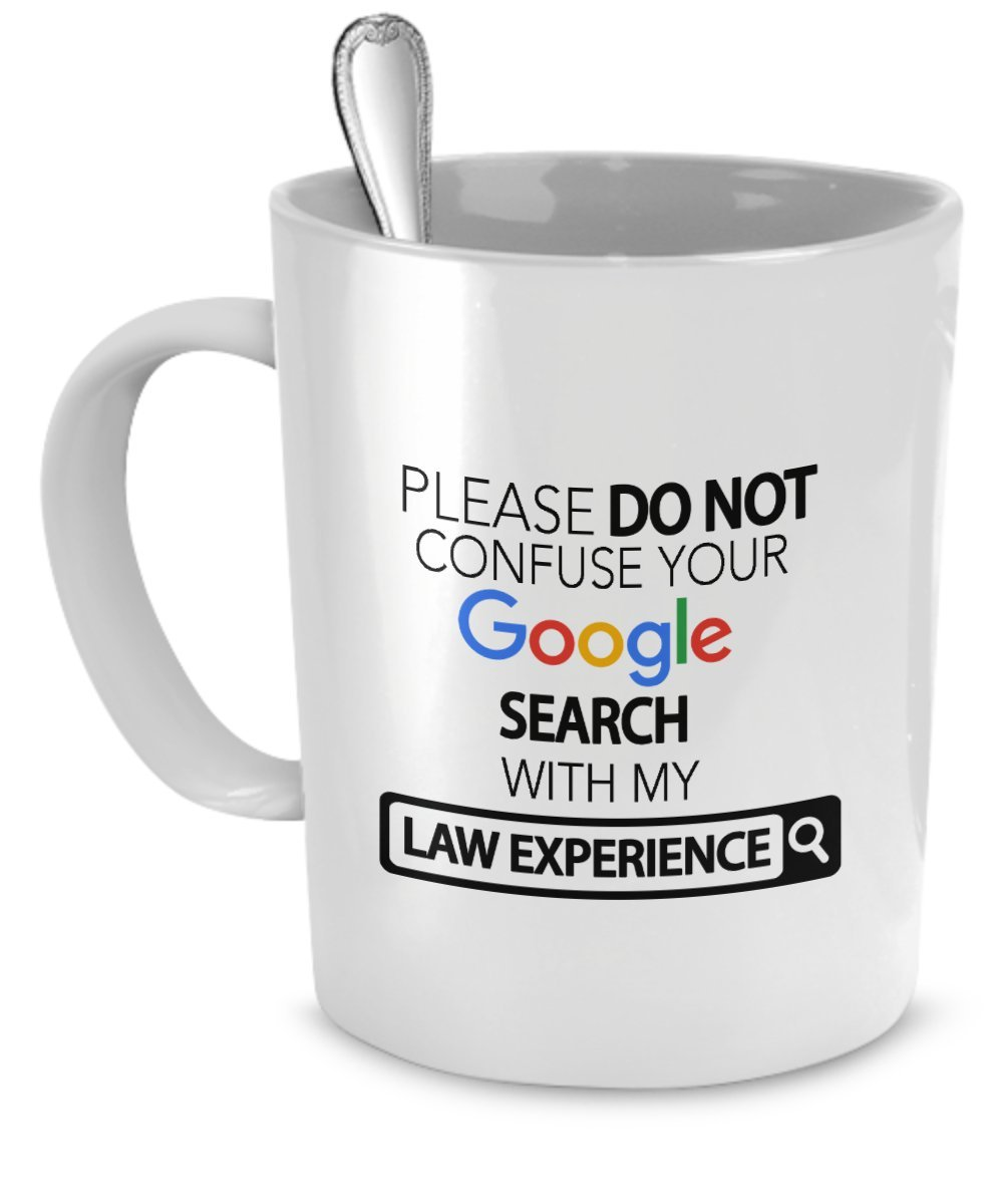 Please Do Not Confuse Your Google Search With My Law Experience - Coffee Cup