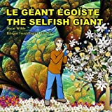 The Selfish Giant.Le G?nt ?go?e. Oscar Wilde. Bilingual French/English Fairy Tale: Dual Language Picture Book (French Edition) by Oscar Wilde (2015-03-17)
