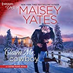 Claim Me, Cowboy: A Copper Ridge Novel | Maisey Yates