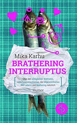 Brathering Interruptus: Über den alltäglichen Wahnsinn, Zwischenmenschliches, die Ungereimtheiten des Lebens und Brathering natürlich (Humorvoller Roman, Humor) (German Edition)