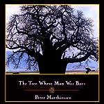 The Tree Where Man Was Born | Peter Matthiessen