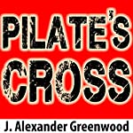 Pilate's Cross: A John Pilate Mystery, Book 1 | J. Alexander Greenwood