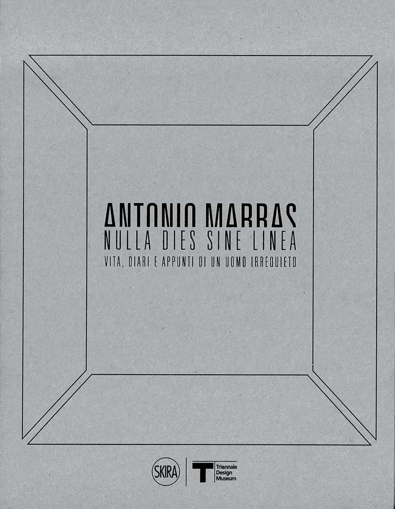 Antonio Marras: Nulla Dies Sine Linea: Life, Diaries and Notes of a Restless Man