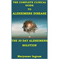 The Complete Clinical Guide to Alzheimer Disease: THE 30 DAYS ALZHEIMER SOLUTION: Program to prevent and reverse…