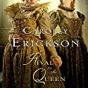 Rival to the Queen Audiobook by Carolly Erickson Narrated by Susan Lyons