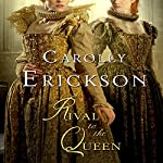 Rival to the Queen | Carolly Erickson