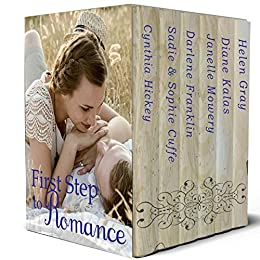 First Step to Romance: 6 Full Length Historical Romances by [Hickey, Cynthia, Cuffe, Sadie, Cuffe, Sophie, Franklin, Darlene, Mowery, Janelle, Kalas, Diane, Gray, Helen]