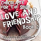 Chocolate for the Soul Love and Friendship Book 2 (Famous Quotes, Wisdom, Inspiration and Celebration for the Heart)