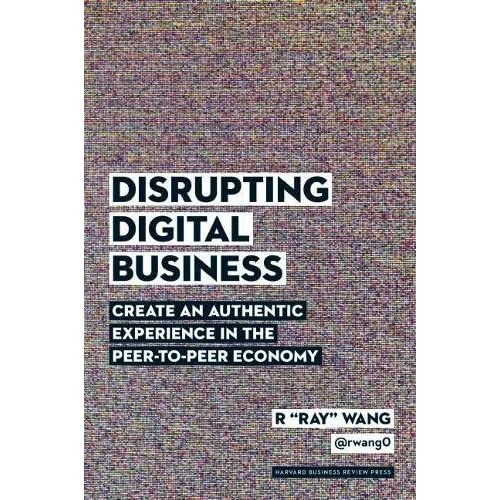 Disrupting Digital Business: Create an Authentic Experience in the Peer-to-Peer Economy (Hardcover)