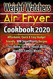Weight Watchers AIR FRYER  COOKBOOK 2020: Affordable, Quick & Easy Budget Friendly WW SmartPoints Recipes