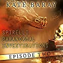 Spirelli Paranormal Investigations: Episode 2 Audiobook by Kate Baray Narrated by Roberto Scarlato
