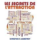 Les secrets de l'attraction | Livre audio Auteur(s) : Christian H. Godefroy Narrateur(s) : Christian H. Godefroy