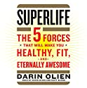 SuperLife: The 5 Forces That Will Make You Healthy, Fit, and Eternally Awesome Audiobook by Darin Olien Narrated by Matt Burns, Darin Olien