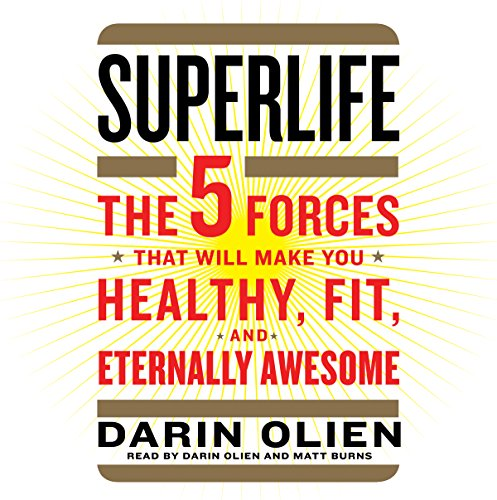 SuperLife: The 5 Forces That Will Make You Healthy, Fit, and Eternally Awesome Audiobook [Free Download by Trial] thumbnail