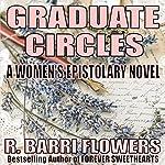 Graduate Circles: A Women's Epistolary Novel | R. Barri Flowers