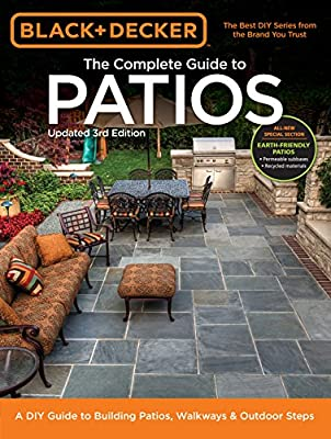 Black & Decker Complete Guide to Patios - 3rd Edition: A DIY Guide to Building Patios, Walkways & Outdoor Steps