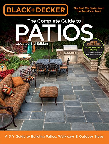 Black & Decker Complete Guide to Patios - 3rd Edition: A DIY Guide to Building Patios, Walkways & Outdoor Steps (Designs Patios Backyard)