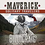 Maverick: Solitary Travelers: Maverick, Book 1 | Bill Craig