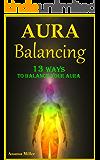 Aura Balancing - 13 Ways to Balance your Aura & Live Satisfying Lives