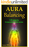 Aura Balancing - 13 Ways to Balance your Aura & Live Satisfying Lives