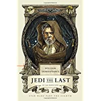 William Shakespeare's Jedi the Last: Star Wars Part the Eighth (William Shakespeare's Star Wars, Band 8)