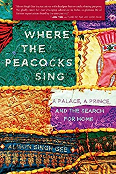 Where the Peacocks Sing: A Palace, a Prince, and the Search for Home by [Gee, Alison Singh]