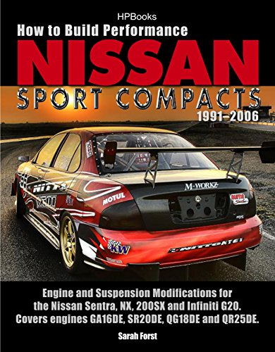 How to Build Performance Nissan Sport Compacts, 1991-2006 HP1541: Engine and Suspension Modifications for Nissan Sentra, NX, 200SX, and Infiniti G20.  ... engines GA16DE, SR20DE, QG18DE, and - Engine G20
