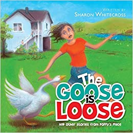 The Goose is Loose: And other stories from Poppy's Place by Sharon Whitecross (2014-12-10)