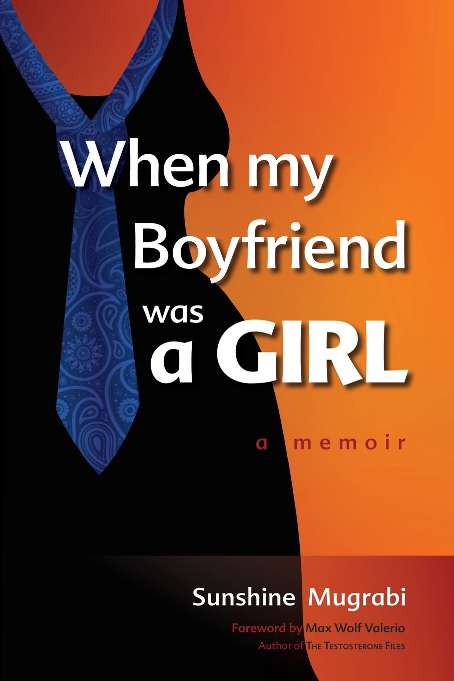 when my boyfriend was a girl a memoir sunshine mugrabi max wolf  when my boyfriend was a girl a memoir sunshine mugrabi max wolf valerio leor mugrabi 9781495959929 com books