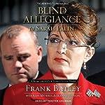 Blind Allegiance to Sarah Palin: A Memoir of Our Tumultuous Years | Frank Bailey,Ken Morris,Jeanne Devon