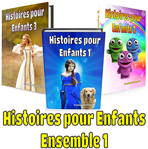 Livres pour Enfants: Histoires pour Enfants - Ensemble 1: Livres en français (Livres pour Enfants de 5 à 12 ans) (French Edition)