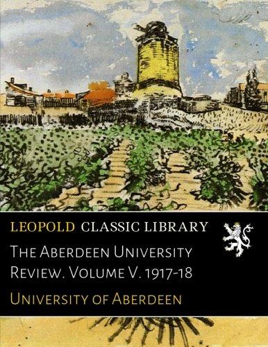 The Aberdeen University Review. Volume V. 1917-18 pdf