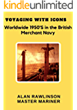 Voyaging with Icons: The 1950's worldwide in the Merchant Navy