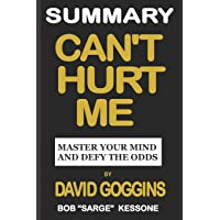 Summary Can't Hurt Me by David Goggins: Master Your Mind and Defy the Odds