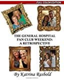 The General Hospital Fan Club Weekend: A Retrospective: Full Color Edition
