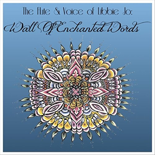 Libbie Wall (The Flute & Voice of Libbie Jo: Wall of Enchanted Words)