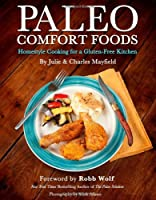 Paleo Comfort Foods: Homestyle Cooking for a Gluten-Free Kitchen Front Cover