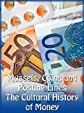 Mussels, Coins and Posting Lines - The Cultural History of Money