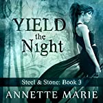 Yield the Night: Steel & Stone Series #3 | Annette Marie