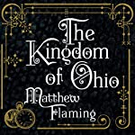 The Kingdom of Ohio: A Novel | Matthew Flaming