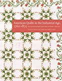 American Quilts in the Industrial Age, 1760–1870: The International Quilt Study Center and Museum Collections