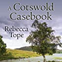 A Cotswold Casebook Audiobook by Rebecca Tope Narrated by Caroline Lennon