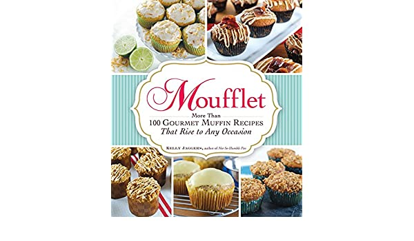 Moufflet: More Than 100 Gourmet Muffin Recipes That Rise to Any Occasion (English Edition) eBook: Kelly Jaggers: Amazon.es: Tienda Kindle
