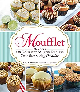 Moufflet: More Than 100 Gourmet Muffin Recipes That Rise to Any Occasion by [Jaggers, Kelly]