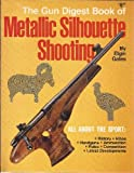 Gun Digest Book of Metallic Silhouette Shooting, Elgin Gates, 0695812734