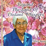 Beyond the Land of Distant Whispers, Albert Aguayo, 1438934866