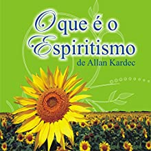 O que é o Espiritismo [What Is Spiritualism] Audiobook by Allan Kardec Narrated by Di Ramon