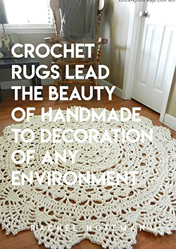 Crochet Rugs Lead The Beauty Of Handmade To Decoration Of Any Environment